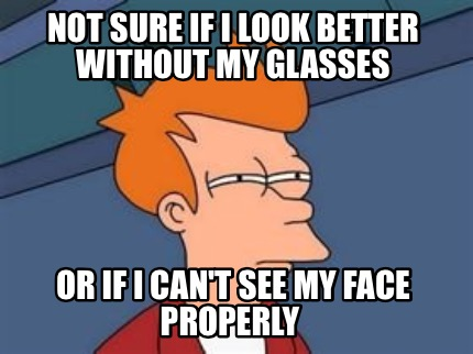 Image result for can't see without glasses meme