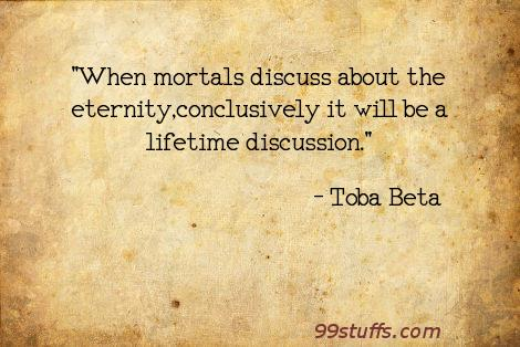 discuss,eternity,life,lifetime,mortal,truth
