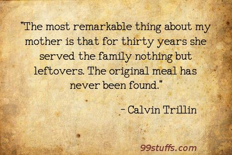 calvin trillin a traditional family essay Calvin trillin, a resident of greenwich village since the 1960s, has just published his 25th book, quite enough of calvin trillin: forty years of funny stuff the milestone calls to mind his wonderful essay about a family tradition from the 1970s, sunday morning walks with his children to the food shops of.