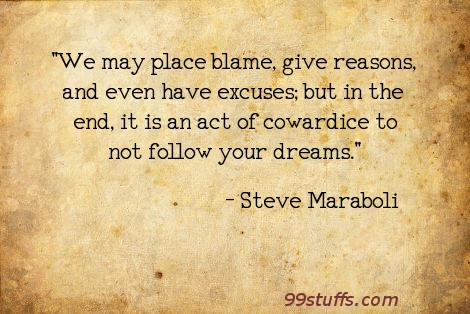 act,blame,cowardice,dreams,excuses,goals,inspirational,reasons,success