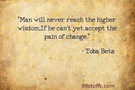 change,higher,painful,wisdom