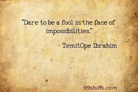 dare,fool,impossible,inspirational,miracles,motivational