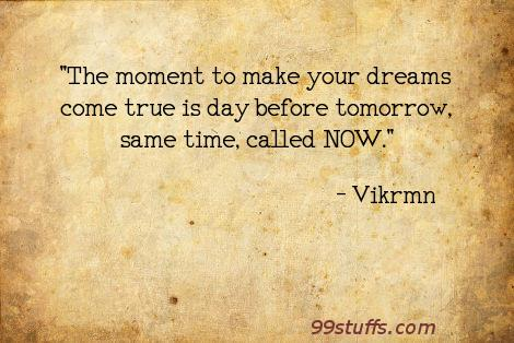 dreams,gwg,motivational,now,today,tomorrow,true,vikram,vikrmn