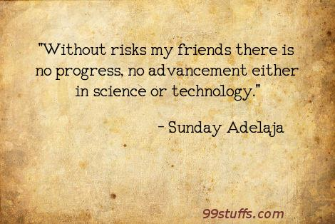 advancement,either,friends,is,progress,risks,science,technology,there,without