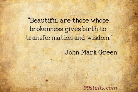 beautiful,brokenness,change,growth,inspirational,positive,transformation,wisdom