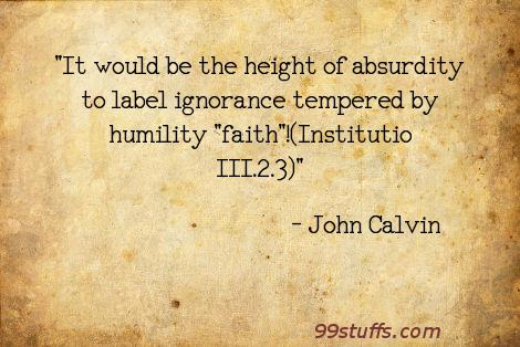 absurdity,calvin,faith,humility,ignorance,knowledge