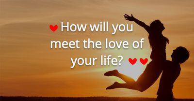 How will you meet the love of your life?