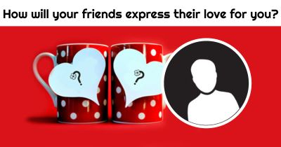 How will your friends express their love for you?