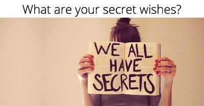 What are your secret wishes?