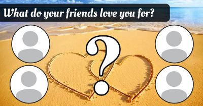 What do your friends love you for?