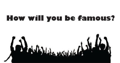 What will give you fame?