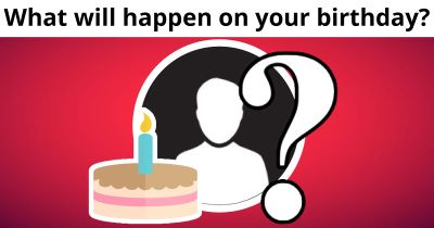 What will happen on your birthday?