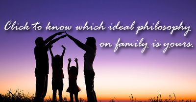What would your ideal philosophy on family be?