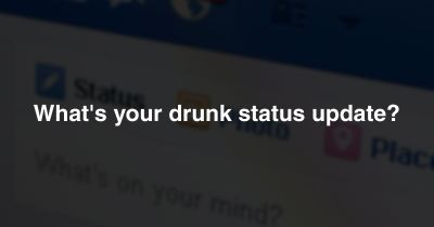 What's your drunk status update?