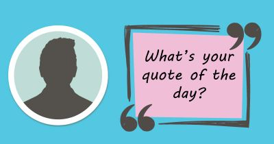 What's your quote of the day?