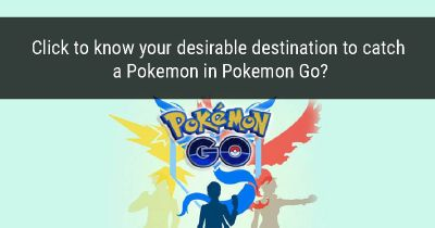 Where should you seek for Pokemon in Pokemon Go?