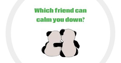 Which friend can calm you down?