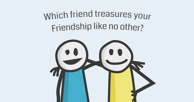 Which friend treasures your friendship like no other?
