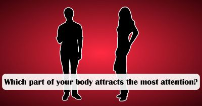 Which part of your body attracts the most attention?