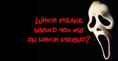 Which prank should you use on which friend?
