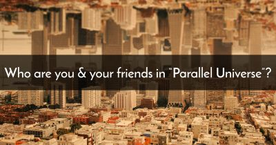 "Who are you & your friends in ""Parallel Universe""?"