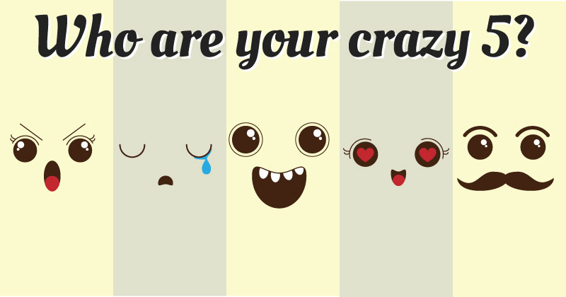 Who are your crazy 5?