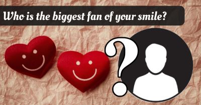 Who is the biggest fan of your smile?