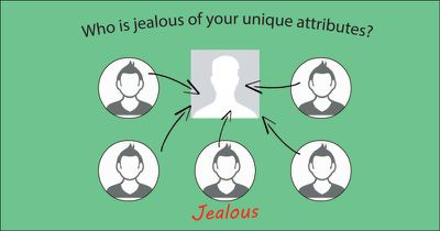 Who is jealous of your unique attributes?