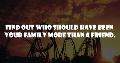 Who should be your family than a friend?