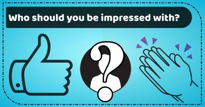 Who should you be impressed with?