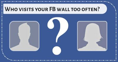 Who visits your FB wall too often?