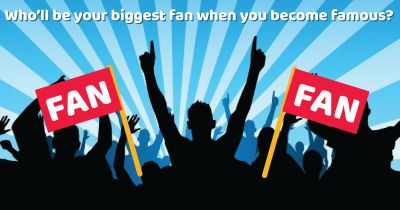Who will be your biggest fan when you'll be famous?