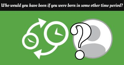 Who would you have been if you were born in some other time period?