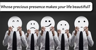 Whose precious presence makes your life beautiful?